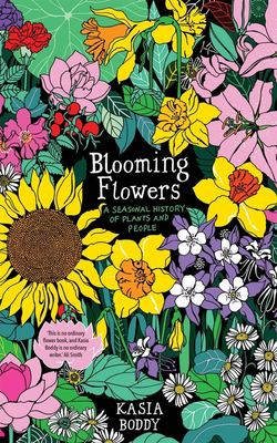 Blooming flowers : a seasonal history of plants and people