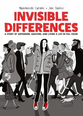Invisible differences : a story of Aspergers, adulting, and living a life in full color
