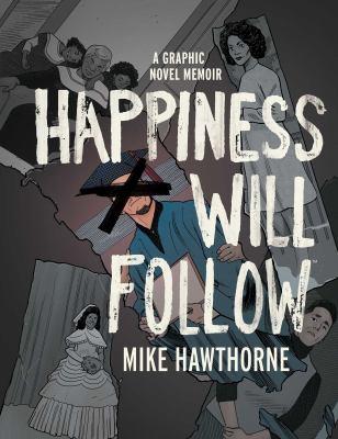 Happiness will follow : a graphic novel memoir