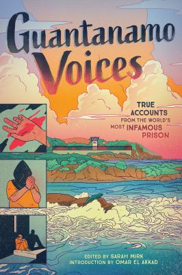 Guantanamo voices : true accounts from the worlds most infamous prison