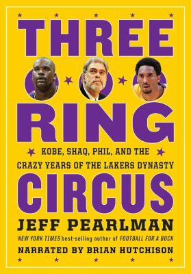 Three-ring circus : Kobe, Shaq, Phil, and the crazy years of the Lakers dynasty (AUDIOBOOK)