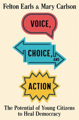 Voice, choice, and action : the potential of young citizens to heal democracy