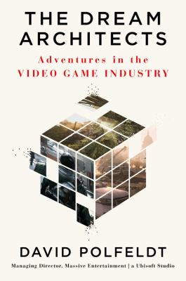 The dream architects : adventures in the video game industry