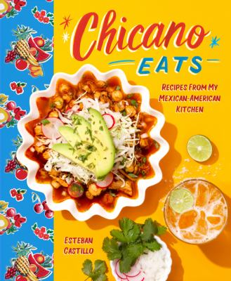 Chicano eats : recipes from my Mexican-American kitchen
