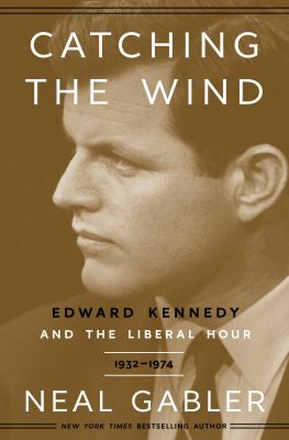Catching the wind : Edward Kennedy and the liberal hour