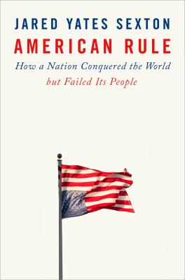 American rule : how a nation conquered the world but failed its people