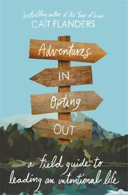 Adventures in opting out : a field guide to leading an intentional life
