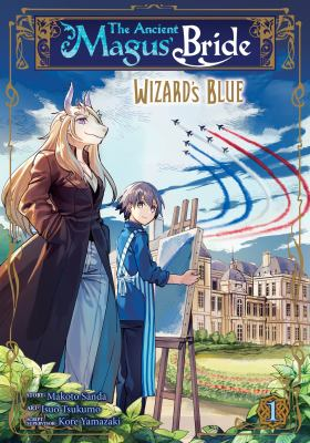 The ancient magus' bride. Wizard's blue. Volume 1
