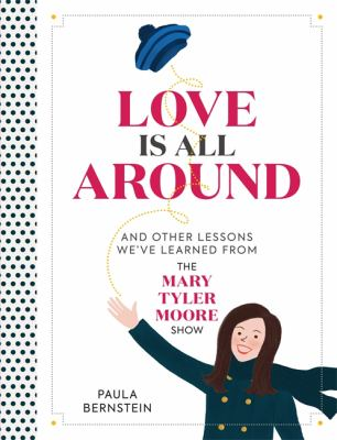 Love is all around and other lessons we've learned from the Mary Tyler Moore Show