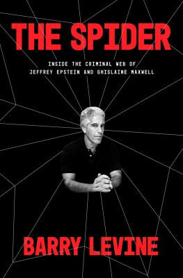 The spider : inside the criminal web of Jeffrey Epstein and Ghislaine Maxwell