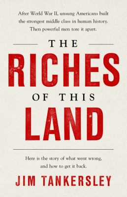The riches of this land : the untold, true story of America's middle class