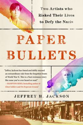 Paper bullets : two artists who risked their lives to defy the Nazis