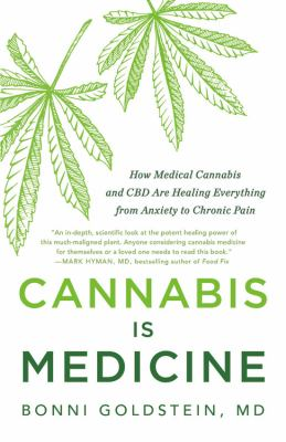 Cannabis is medicine : how medical cannabis and CBD are healing everything from anxiety to chronic pain