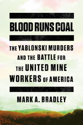 Blood runs coal : the Yablonski murders and the battle for the United Mine Workers of America