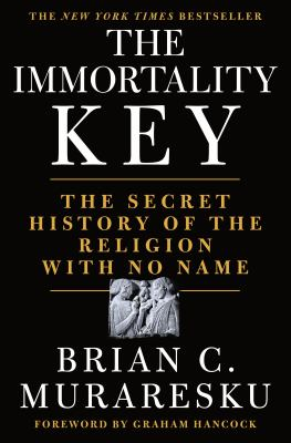 The immortality key : the secret history of the religion with no name