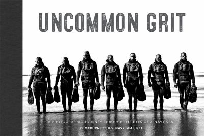 Uncommon grit : a photographic journey through Navy SEAL training