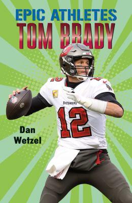Epic Athletes: Tom Brady.