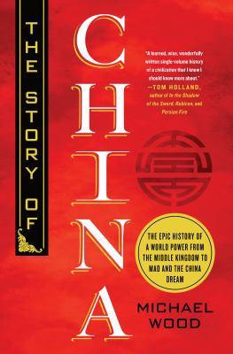 The story of China : the epic history of a world power from the middle kingdom to Mao and the China dream