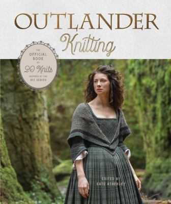 Outlander knitting : the official book of 20 knits inspired by the hit series
