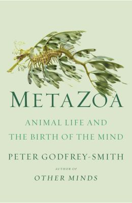 Metazoa : animal life and the birth of the mind