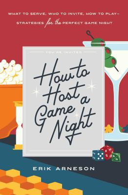 How to host a game night : what to serve, who to invite, how to play--strategies for the perfect game night