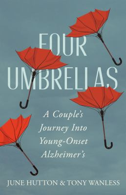 Four umbrellas : a couple's journey into young-onset Alzheimer's