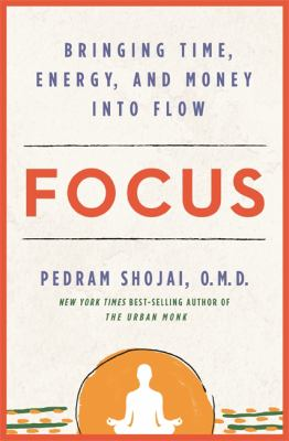 Focus : bringing time, energy, and money into flow
