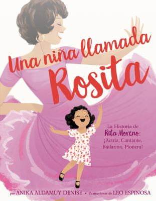 Una niña llamada Rosita : la historia de Rita Moreno: ¡actriz, cantante, bailarina, pionera!