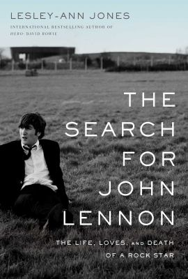 The search for John Lennon : the life, loves, and death of a rock star