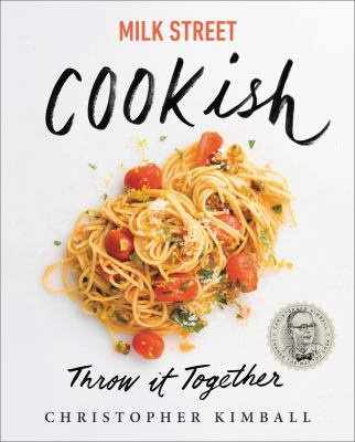 Milk Street cookish : throw it together