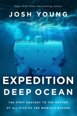 Expedition Deep Ocean : the first descent to the bottom of all five of the worlds oceans