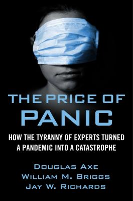 The price of panic : how the tyranny of experts turned a pandemic into a catastrophe