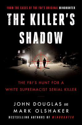 The killer's shadow : the FBI's hunt for a white supremacist serial killer