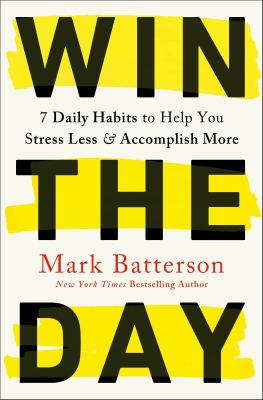 Win the day : seven daily habits to help you stress less and accomplish more