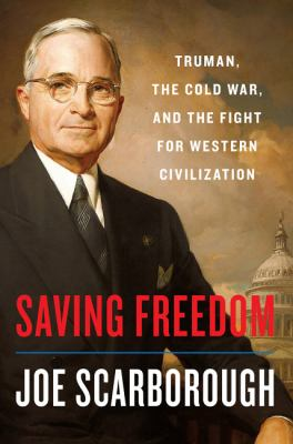 Saving freedom : Truman, the Cold War, and the fight for western civilization