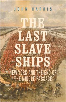 The last slave ships : New York and the end of the middle passage