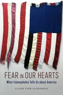 Fear in our hearts : what Islamophobia tells us about America