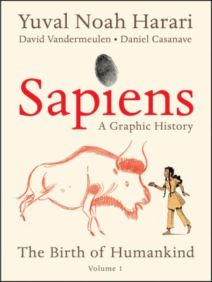 Sapiens : a graphic history. Volume one, The birth of humankind