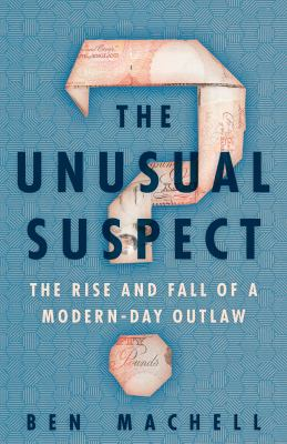 The unusual suspect : the rise and fall of a modern-day outlaw