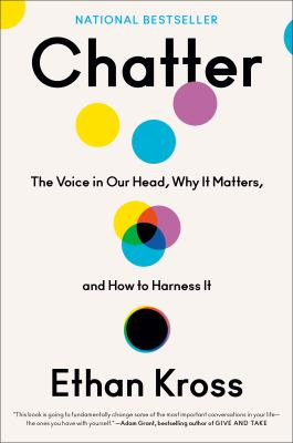 Chatter : the voice in our head, why it matters, and how to harness it