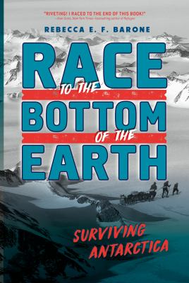 Race to the bottom of the Earth : surviving Antarctica