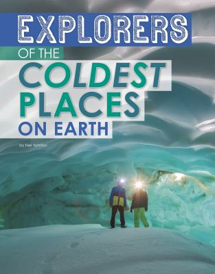 Explorers of the coldest places on Earth