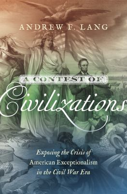 A contest of civilizations : exposing the crisis of American exceptionalism in the Civil War era