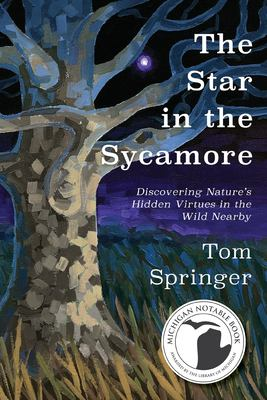 The star in the sycamore : discovering nature's hidden virtues in the wild nearby