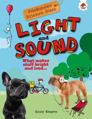 Light and sound : what makes stuff bright and loud