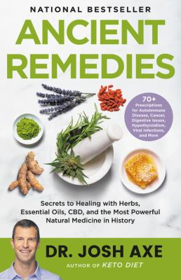 Ancient remedies : secrets to healing with herbs, essential oils, CBD, and the most powerful natural medicine in history