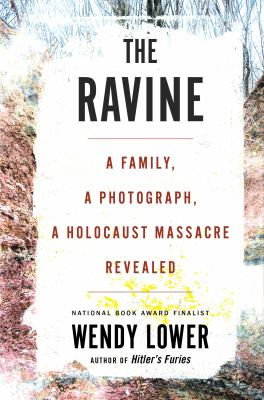 The ravine : a family, a photograph, a Holocaust massacre revealed