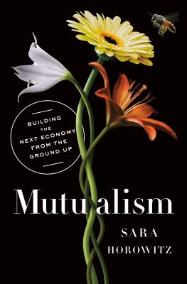 Mutualism : building the next economy from the ground up