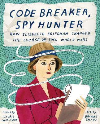 Code breaker, spy hunter : how Elizebeth Friedman changed the course of two world wars