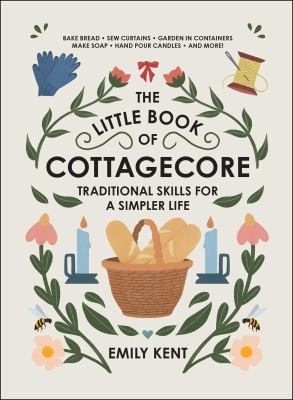 The little book of cottagecore : traditional skills for a simpler life